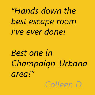 Hands down the best escape room I've ever done! Best one in Champaign-Urbana area! Colleen D.