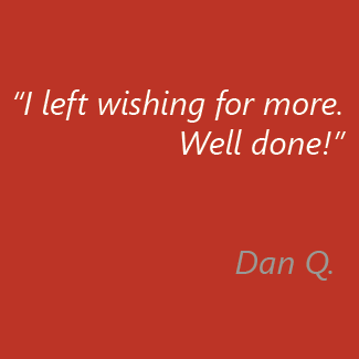 I left wishing for more. Well done! Dan Q.