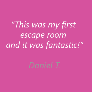 This was my first escape room and it was fantastic! Daniel T.